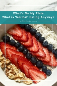 Pin now, read later: What's on my plate - First Edition @myRDadventures What is normal eating anyway?